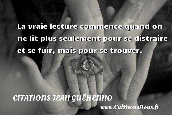 Citations Jean Guéhenno - La vraie lecture commence quand on ne lit plus seulement pour se distraire et se fuir, mais pour se trouver. Une citation de Jean Guéhenno CITATIONS JEAN GUÉHENNO