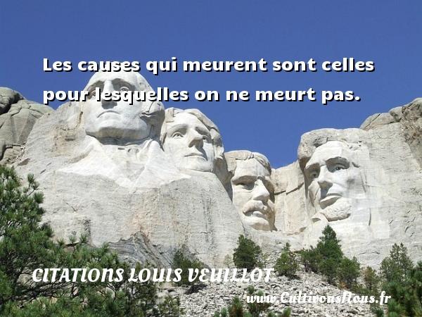 Citations Louis Veuillot - Les causes qui meurent sont celles pour lesquelles on ne meurt pas. Une citation de Louis Veuillot CITATIONS LOUIS VEUILLOT