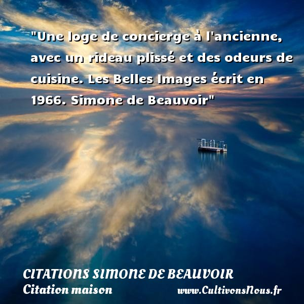 Une loge de concierge à l ancienne, avec un rideau plissé et des odeurs de cuisine.  Les Belles Images écrit en 1966. Simone de Beauvoir   Une citation sur maison CITATIONS SIMONE DE BEAUVOIR - Citation maison