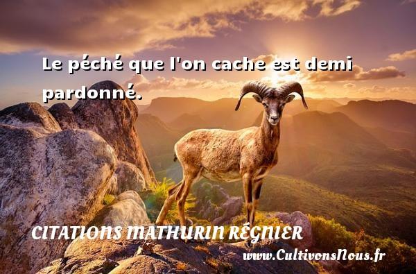 Le péché que l on cache est demi pardonné. Une citation de Mathurin Régnier CITATIONS MATHURIN RÉGNIER - Citations Mathurin Régnier