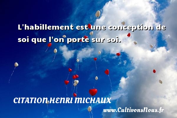 L habillement est une conception de soi que l on porte sur soi. Une citation de Henri Michaux CITATION HENRI MICHAUX