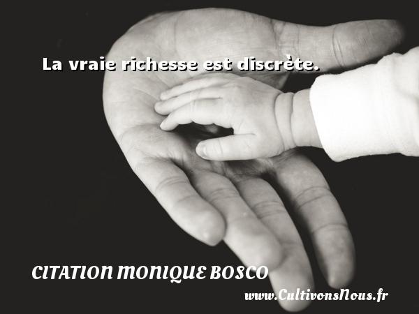 La vraie richesse est discrète. Une citation de Monique Bosco CITATION MONIQUE BOSCO