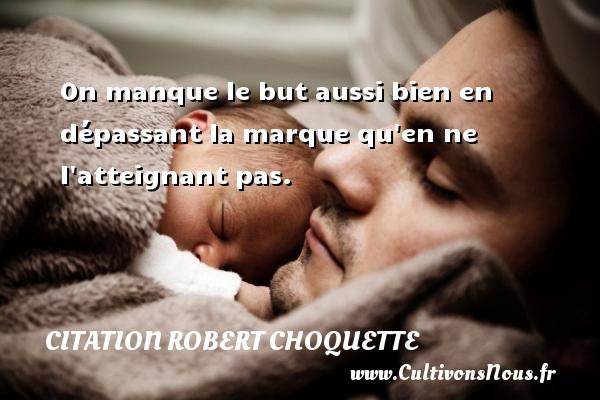 Citation Robert Choquette - On manque le but aussi bien en dépassant la marque qu en ne l atteignant pas. Une citation de Robert Choquette CITATION ROBERT CHOQUETTE