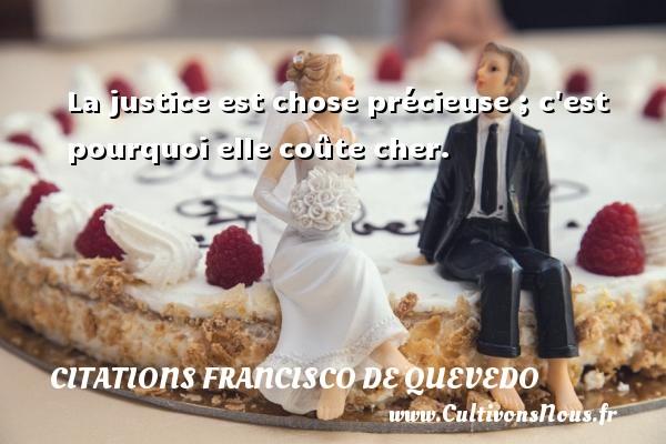 Citations Francisco de Quevedo - La justice est chose précieuse ; c est pourquoi elle coûte cher. Une citation de Francisco de Quevedo CITATIONS FRANCISCO DE QUEVEDO