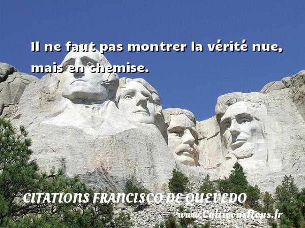 Citations Francisco de Quevedo - Il ne faut pas montrer la vérité nue, mais en chemise. Une citation de Francisco de Quevedo CITATIONS FRANCISCO DE QUEVEDO