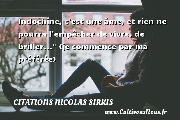 Citations - Citations Nicolas Sirkis - Indochine, c est une âme, et rien ne pourra l empêcher de vivre, de briller...  (je commence par ma préférée)   Une citation de Nicola Sirkis CITATIONS NICOLAS SIRKIS