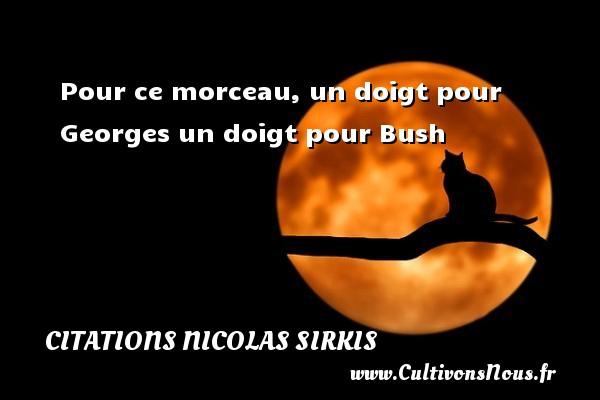 Citations - Citations Nicolas Sirkis - Pour ce morceau, un doigt pour Georges un doigt pour Bush   Une citation de Nicola Sirkis CITATIONS NICOLAS SIRKIS