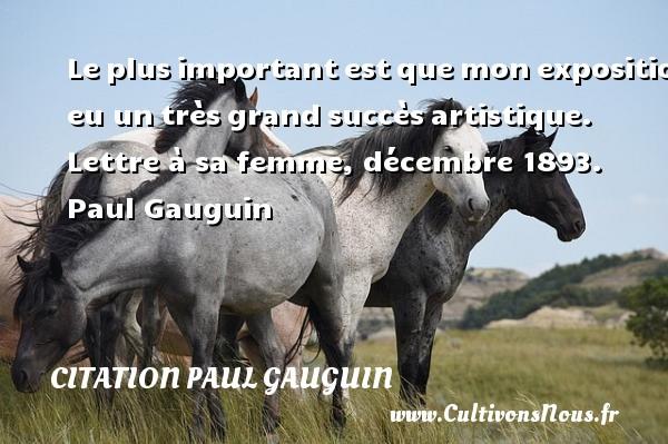 Citation Paul Gauguin - Leplusimportantestquemonexpositiona eu untrèsgrandsuccèsartistique.  Lettre à sa femme, décembre 1893. Paul Gauguin CITATION PAUL GAUGUIN