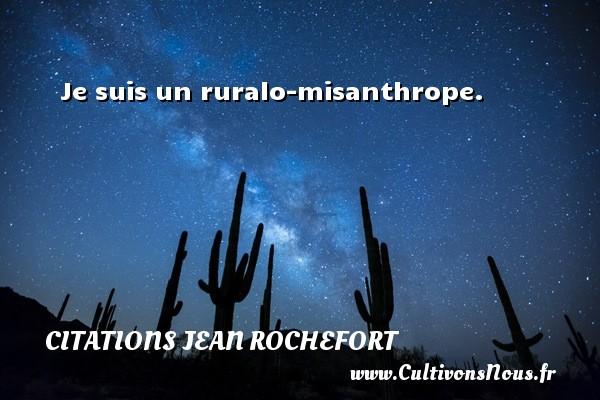 Je suis un ruralo-misanthrope.   Une citation de Jean Rochefort   CITATIONS JEAN ROCHEFORT