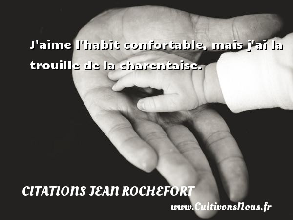 Citations Jean Rochefort - J aime l habit confortable, mais j ai la trouille de la charentaise.   Une citation de Jean Rochefort CITATIONS JEAN ROCHEFORT