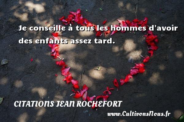 Citations Jean Rochefort - Je conseille à tous les hommes d avoir des enfants assez tard.   Une citation de Jean Rochefort CITATIONS JEAN ROCHEFORT