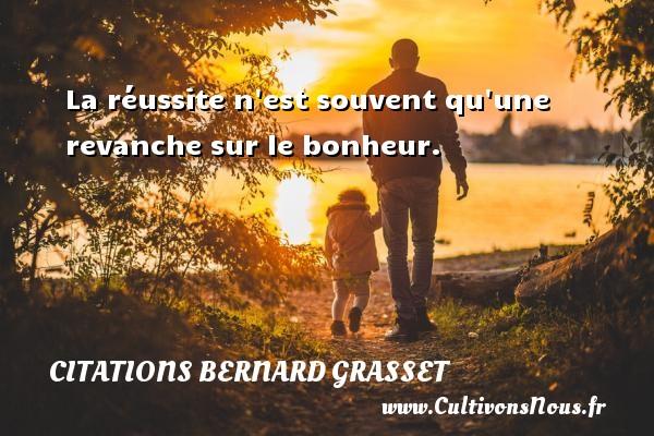 Citations Bernard Grasset - La réussite n est souvent qu une revanche sur le bonheur. Une citation de Bernard Grasset CITATIONS BERNARD GRASSET