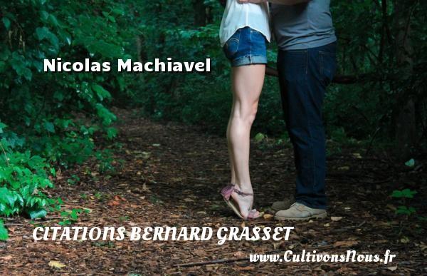 Nicolas Machiavel Une citation de Bernard Grasset CITATIONS BERNARD GRASSET