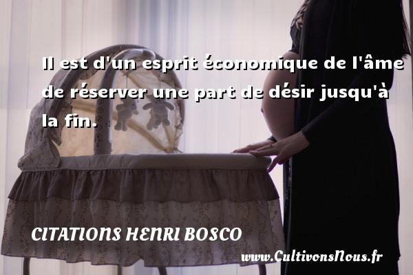 Citations Henri Bosco - Il est d un esprit économique de l âme de réserver une part de désir jusqu à la fin. Une citation de Henri Bosco CITATIONS HENRI BOSCO