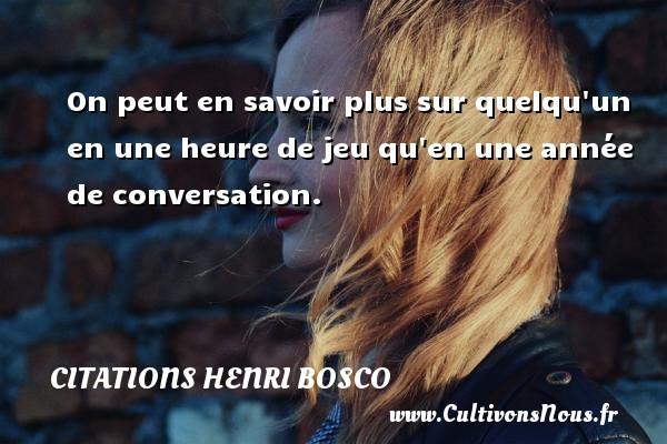 Citations Henri Bosco - On peut en savoir plus sur quelqu un en une heure de jeu qu en une année de conversation. Une citation de Henri Bosco CITATIONS HENRI BOSCO