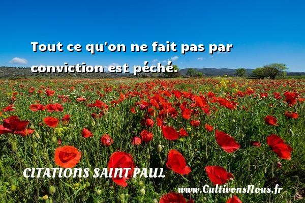 Tout ce qu on ne fait pas par conviction est péché. Une citation de Saint Paul CITATIONS SAINT PAUL