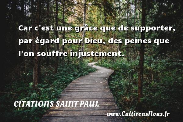 Citations Saint Paul - Car c est une grâce que de supporter, par égard pour Dieu, des peines que l on souffre injustement. Une citation de Saint Paul CITATIONS SAINT PAUL
