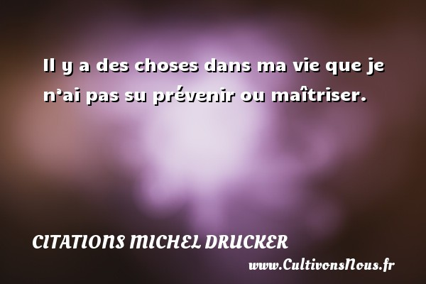 Citations - Citations Michel Drucker - Il y a des choses dans ma vie que je n'ai pas su prévenir ou maîtriser.   Une citation de Michel Drucker CITATIONS MICHEL DRUCKER