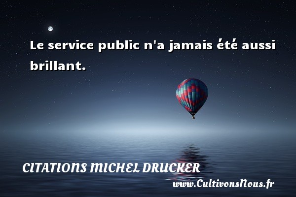 Citations - Citations Michel Drucker - Le service public n a jamais été aussi brillant.   Une citation de Michel Drucker CITATIONS MICHEL DRUCKER