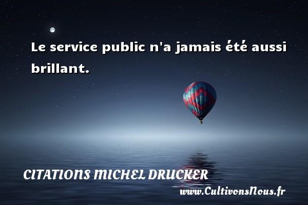 Le service public n a jamais été aussi brillant.   Une citation de Michel Drucker CITATIONS MICHEL DRUCKER