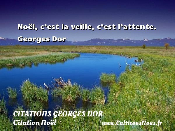 Citations Georges Dor - Citation Noël - Noël, c'est la veille, c'est l'attente.   Georges Dor   Une citation sur Noël     CITATIONS GEORGES DOR