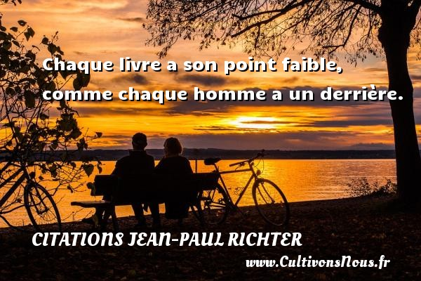 Citations Jean-Paul Richter - Chaque livre a son point faible, comme chaque homme a un derrière. Une citation de Jean-Paul Richter CITATIONS JEAN-PAUL RICHTER
