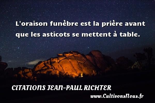 Citations Jean-Paul Richter - L oraison funèbre est la prière avant que les asticots se mettent à table. Une citation de Jean-Paul Richter CITATIONS JEAN-PAUL RICHTER
