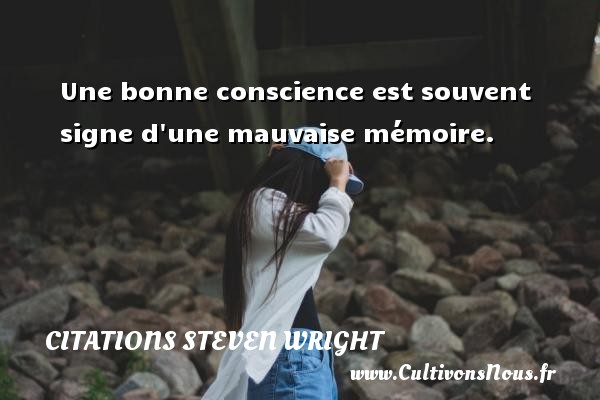 Citations Steven Wright - Une bonne conscience est souvent signe d une mauvaise mémoire. Une citation de Steven Wright CITATIONS STEVEN WRIGHT
