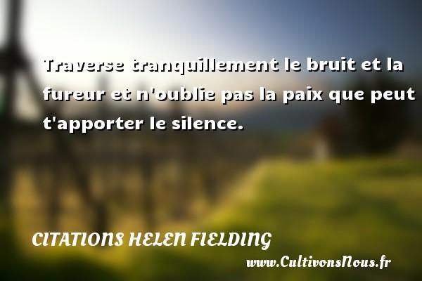 Citations Helen Fielding - Traverse tranquillement le bruit et la fureur et n oublie pas la paix que peut t apporter le silence. Une citation de Helen Fielding CITATIONS HELEN FIELDING