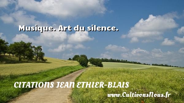 Citations Jean Ethier-Blais - Musique. Art du silence. Une citation de Jean Ethier-Blais CITATIONS JEAN ETHIER-BLAIS