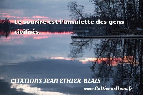 Citations Jean Ethier-Blais - Le sourire est l amulette des gens civilisés. Une citation de Jean Ethier-Blais CITATIONS JEAN ETHIER-BLAIS