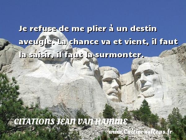 Citations Jean Van Hamme - Je refuse de me plier à un destin aveugle. La chance va et vient, il faut la saisir, il faut la surmonter. Une citation de Jean Van Hamme CITATIONS JEAN VAN HAMME