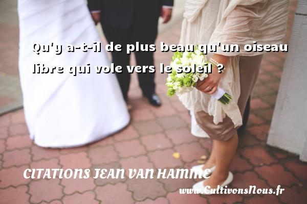 Citations Jean Van Hamme - Qu y a-t-il de plus beau qu un oiseau libre qui vole vers le soleil ? Une citation de Jean Van Hamme CITATIONS JEAN VAN HAMME