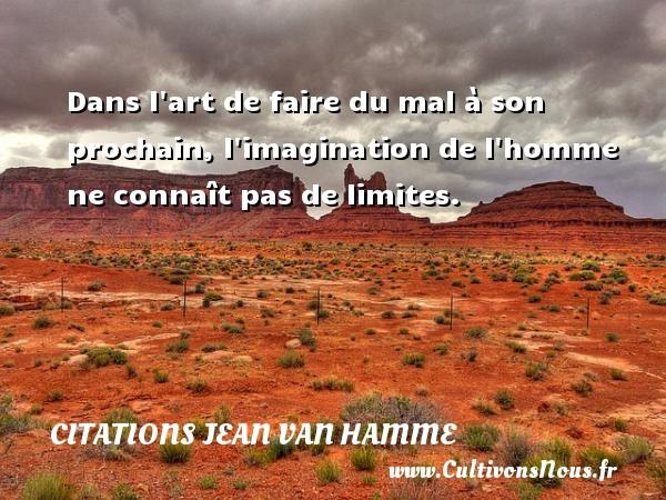 Citations Jean Van Hamme - Dans l art de faire du mal à son prochain, l imagination de l homme ne connaît pas de limites. Une citation de Jean Van Hamme CITATIONS JEAN VAN HAMME