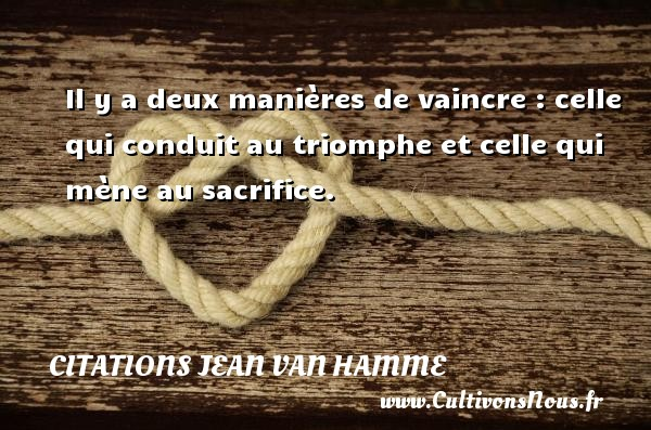 Citations Jean Van Hamme - Il y a deux manières de vaincre : celle qui conduit au triomphe et celle qui mène au sacrifice. Une citation de Jean Van Hamme CITATIONS JEAN VAN HAMME
