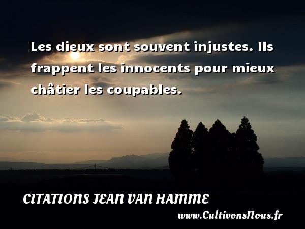 Citations Jean Van Hamme - Les dieux sont souvent injustes. Ils frappent les innocents pour mieux châtier les coupables. Une citation de Jean Van Hamme CITATIONS JEAN VAN HAMME