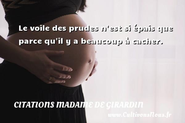 Citations Madame de Girardin - Le voile des prudes n est si épais que parce qu il y a beaucoup à cacher. Une citation de Madame de Girardin CITATIONS MADAME DE GIRARDIN