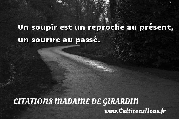 Citations Madame de Girardin - Un soupir est un reproche au présent, un sourire au passé. Une citation de Madame de Girardin CITATIONS MADAME DE GIRARDIN