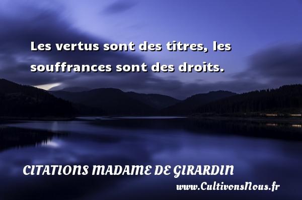Les vertus sont des titres, les souffrances sont des droits. Une citation de Madame de Girardin CITATIONS MADAME DE GIRARDIN