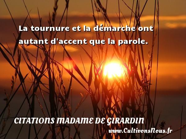 Citations Madame de Girardin - La tournure et la démarche ont autant d accent que la parole. Une citation de Madame de Girardin CITATIONS MADAME DE GIRARDIN