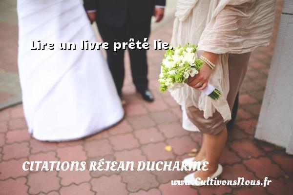 Citations Réjean Ducharme - Lire un livre prêté lie. Une citation de Réjean Ducharme CITATIONS RÉJEAN DUCHARME