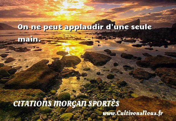 On ne peut applaudir d une seule main. Une citation de Morgan Sportès CITATIONS MORGAN SPORTÈS - Citations Morgan Sportès