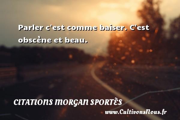 Parler c est comme baiser. C est obscène et beau. Une citation de Morgan Sportès CITATIONS MORGAN SPORTÈS - Citations Morgan Sportès