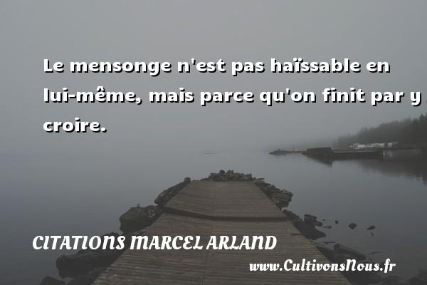 Citations Marcel Arland - Le mensonge n est pas haïssable en lui-même, mais parce qu on finit par y croire. Une citation de Marcel Arland CITATIONS MARCEL ARLAND