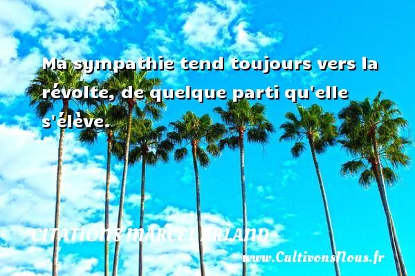 Ma sympathie tend toujours vers la révolte, de quelque parti qu elle s élève. Une citation de Marcel Arland CITATIONS MARCEL ARLAND