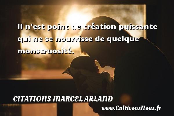 Il n est point de création puissante qui ne se nourrisse de quelque monstruosité. Une citation de Marcel Arland CITATIONS MARCEL ARLAND - Citations Marcel Arland