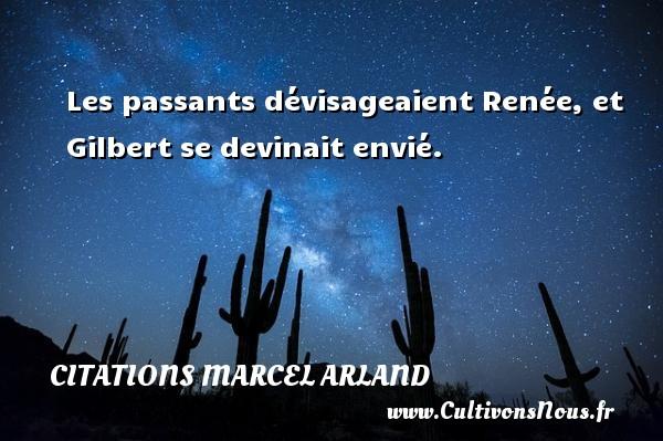 Les passants dévisageaient Renée, et Gilbert se devinait envié. Une citation de Marcel Arland CITATIONS MARCEL ARLAND