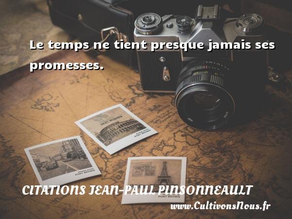 Citations Jean-Paul Pinsonneault - Le temps ne tient presque jamais ses promesses. Une citation de Jean-Paul Pinsonneault CITATIONS JEAN-PAUL PINSONNEAULT