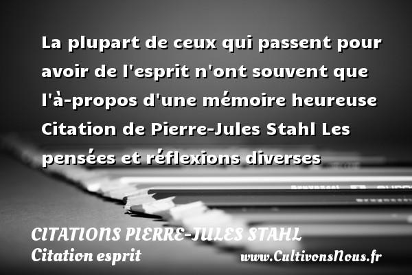 Citations Pierre-Jules Stahl - Citation esprit - La plupart de ceux qui passent pour avoir de l esprit n ont souvent que l à-propos d une mémoire heureuse    Citation  de Pierre-Jules Stahl  Les pensées et réflexions diverses CITATIONS PIERRE-JULES STAHL