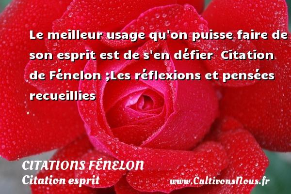 Le meilleur usage qu on puisse faire de son esprit est de s en défier    Citation  de Fénelon ;Les réflexions et pensées recueillies CITATIONS FÉNELON - Citations Fénelon - Citation esprit